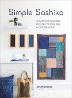Simple Sashiko: 8 Sashiko Sewing Projects for the Modern Home - Susan Briscoe