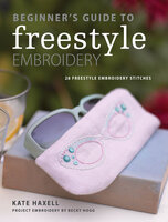 Beginner's Guide to Freestyle Embroidery: 28 Freestyle Embroidery Stitches