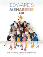 Edward's Menagerie: Birds (Over 40 Soft Toy Patterns for Crochet Birds) - Kerry Lord