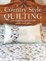 Country Style Quilting: 14 Stunning Patchwork Quilts and Gifts - Lynette Anderson