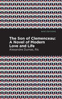 The Son of Clemenceau: A Novel of Modern Love and Life - Alexandre Dumas