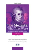 The Mozarts, Who They Were (Volume 1): A Family On A European Conquest - Diego Minoia