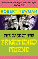 The Case of the Frightened Friend - Robert Newman