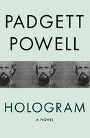 Hologram: A Novel - Padgett Powell