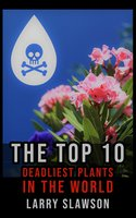 The Top 10 Deadliest Plants in the World - Larry Slawson