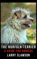 The Norfolk Terrier: A Guide for Owners - Larry Slawson