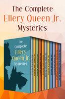 The Complete Ellery Queen Jr. Mysteries - Ellery Queen