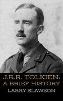 J.R.R. Tolkien: A Brief History - Larry Slawson