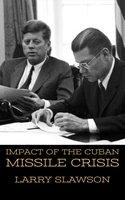 Impact of the Cuban Missile Crisis - Larry Slawson