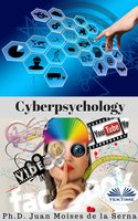 Cyberpsychology: Mind And Internet Relationship - Juan Moisés de la Serna