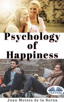 Psychology Of Happiness: The Journey Is Now Available To Everyone - Juan Moisés de la Serna