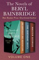 The Novels of Beryl Bainbridge Volume One: An Awfully Big Adventure, The Birthday Boys, and Master Georgie - Beryl Bainbridge