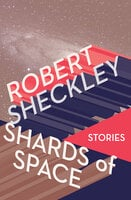 Shards of Space - Stories - Robert Sheckley