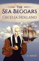 The Sea Beggars: A Novel - Cecelia Holland