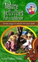 Nature activities for children: Create magic in nature for your kids! - Cristina Rebiere, Olivier Rebiere
