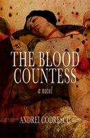 The Blood Countess: A Novel - Andrei Codrescu