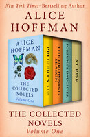 The Collected Novels Volume One - Property Of, The Drowning Season, Fortune's Daughter, and At Risk - Alice Hoffman