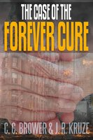 The Case of the Forever Cure - J. R. Kruze, C. C. Brower