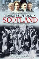 Women's Suffrage in Scotland - Carole O'Connor