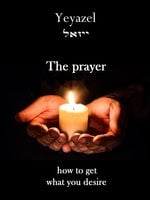 The Prayer: How To Get What You Desire - Yeyazel