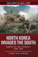 North Korea Invades the South: Across the 38th Parallel, June 1950 - Gerry van Tonder