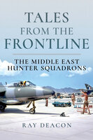 Tales from the Frontline: The Middle East Hunter Squadrons - Ray Deacon