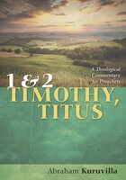 1 and 2 Timothy, Titus : A Theological Commentary for Preachers - Abraham Kuruvilla