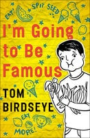 I'm Going to Be Famous - Tom Birdseye