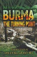 Burma: The Turning Point - Ian Lyall Grant