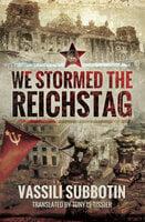 We Stormed the Reichstag - Vassili Subbotin