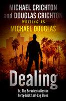 Dealing: Or, The Berkeley-to-Boston Forty-Brick Lost-Bag Blues - Michael Crichton, Michael Douglas, Douglas Crichton