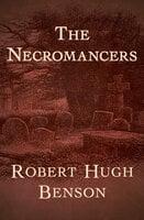 The Necromancers - Robert Hugh Benson