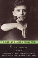 Troublemakers: Stories - Harlan Ellison