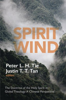 Spirit Wind : The Doctrine of the Holy Spirit in Global Theology - A Chinese Perspective - Various Authors