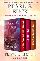 The Collected Novels Volume One: Pavilion of Women, Peony, and Imperial Woman - Pearl S. Buck