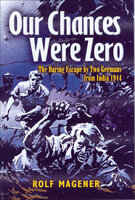 Our Chances Were Zero: The Daring Escape by Two German POW's from India in 1942 - Rolf Magener