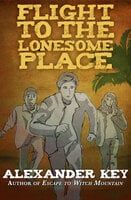 Flight to the Lonesome Place - Alexander Key