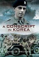 A Conscript in Korea - Neville Williams
