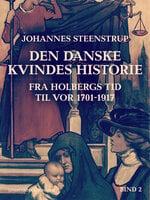 Den danske kvindes historie fra Holbergs tid til vor 1701-1917. Bind 2 - Johannes Steenstrup