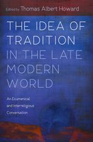 The Idea of Tradition in the Late Modern World: An Ecumenical and Interreligious Conversation - Various Authors