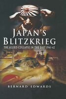 Japans Blitzkrieg: The Allied Collapse in the East, 1941–42 - Bernard Edwards