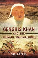 Genghis Khan and the Mongol War Machine - Chris Peers