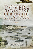 Dover and Folkestone During the Great War - Michael George, Christine George