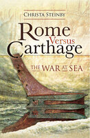 Rome Versus Carthage: The War at Sea - Christa Steinby