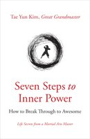 Seven Steps to Inner Power: How to Break Through to Awesome - Great Grandmaster Tae Yun Kim
