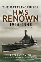 The Battle-Cruiser HMS Renown, 1916–48 - Peter C. Smith