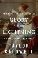 Glory and the Lightning: A Novel of Ancient Greece - Taylor Caldwell