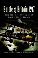 Battle of Britain 1917: The First Heavy Bomber Raids on England - Jonathan Sutherland, Diane Canwell