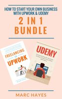 How To Start Your Own Business With Upwork & Udemy (2 in 1 Bundle) - Marc Hayes