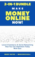 Make Money Online Now! (2-in-1 Bundle): Learn E-Commerce & Social Networking That You Can Implement Today With Ease - Marc Hayes